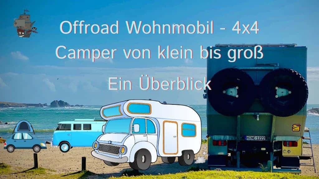 Offroad Wohnmobil - 4x4 Camper von klein bis groß. Ein Überblick