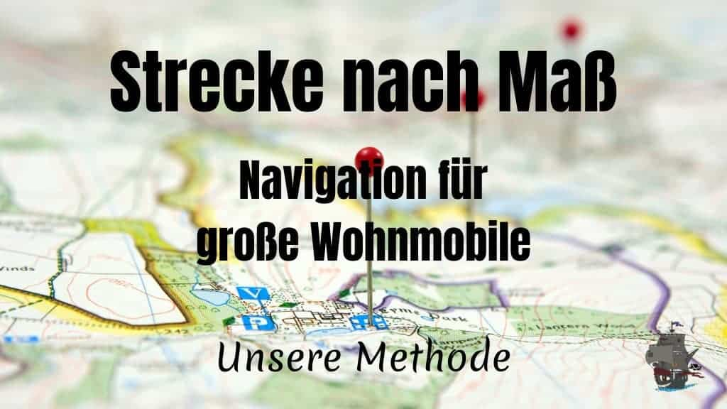 Strecke nach Maß - Unsere Navigation für große Wohnmobile